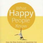 What Happy People Know by Dan Baker