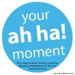 Your ah ha moment